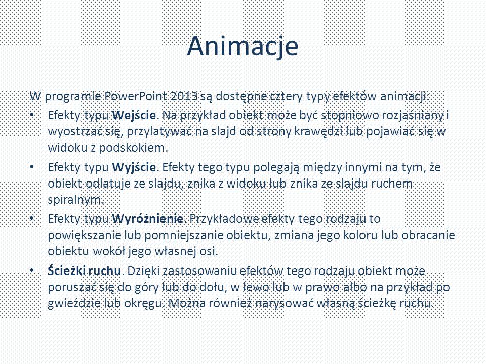 Animacje W programie PowerPoint 2013 są dostępne cztery typy efektów animacji: