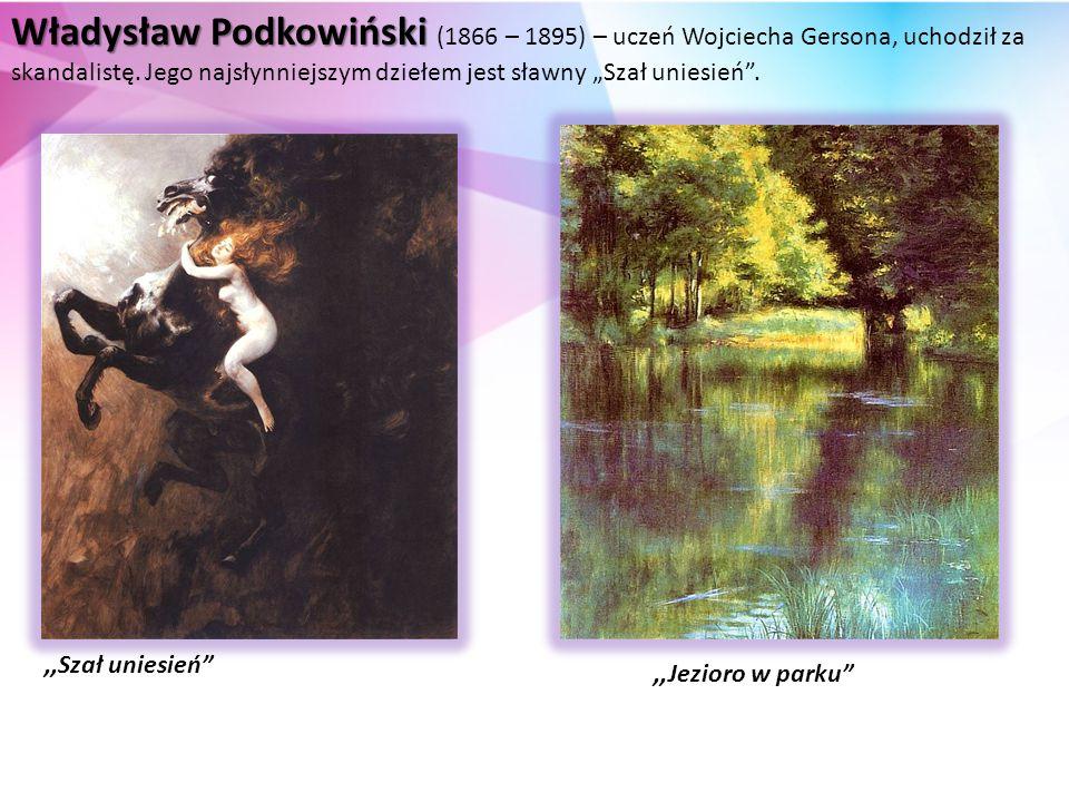 """Władysław Podkowiński (1866 – 1895) – uczeń Wojciecha Gersona, uchodził za skandalistę. Jego najsłynniejszym dziełem jest sławny """"Szał uniesień ."""