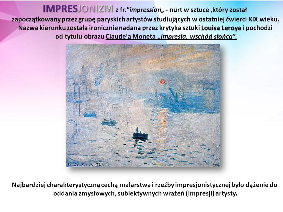 """IMPRESJONIZM z fr. impression"""" - nurt w sztuce ,który został"""