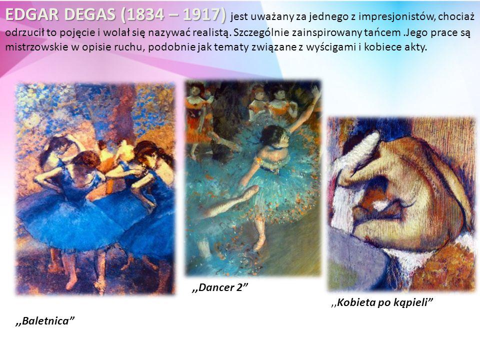 EDGAR DEGAS (1834 – 1917) jest uważany za jednego z impresjonistów, chociaż odrzucił to pojęcie i wolał się nazywać realistą. Szczególnie zainspirowany tańcem .Jego prace są mistrzowskie w opisie ruchu, podobnie jak tematy związane z wyścigami i kobiece akty.