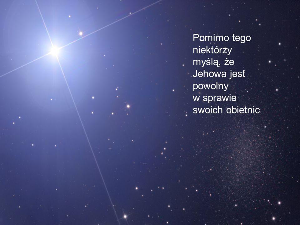 Pomimo tego niektórzy myślą, że Jehowa jest powolny w sprawie swoich obietnic