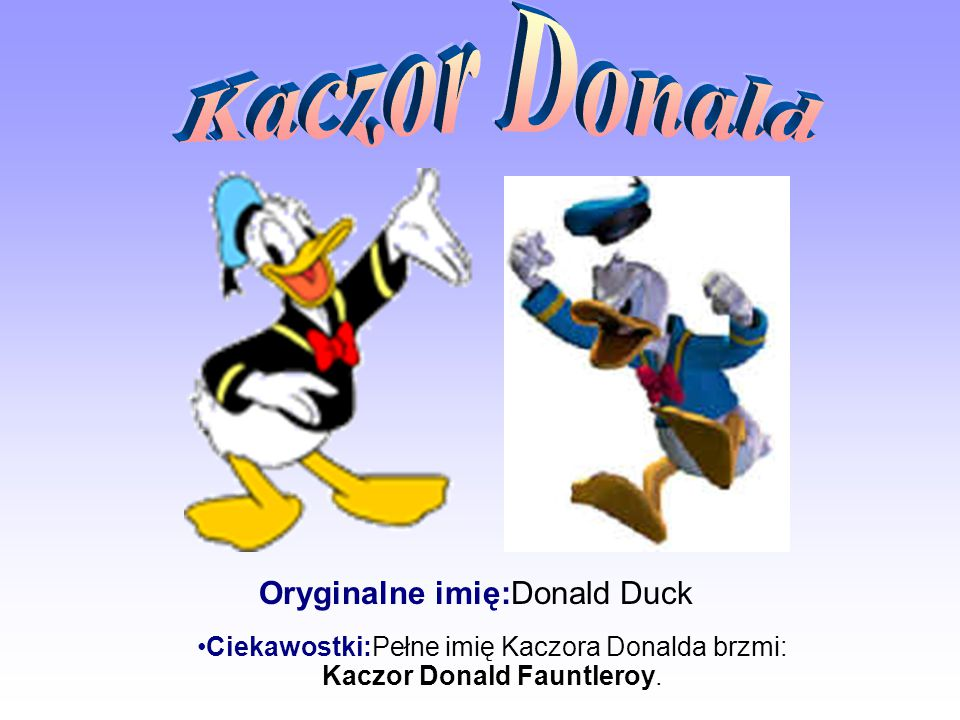 Oryginalne imię:Donald Duck