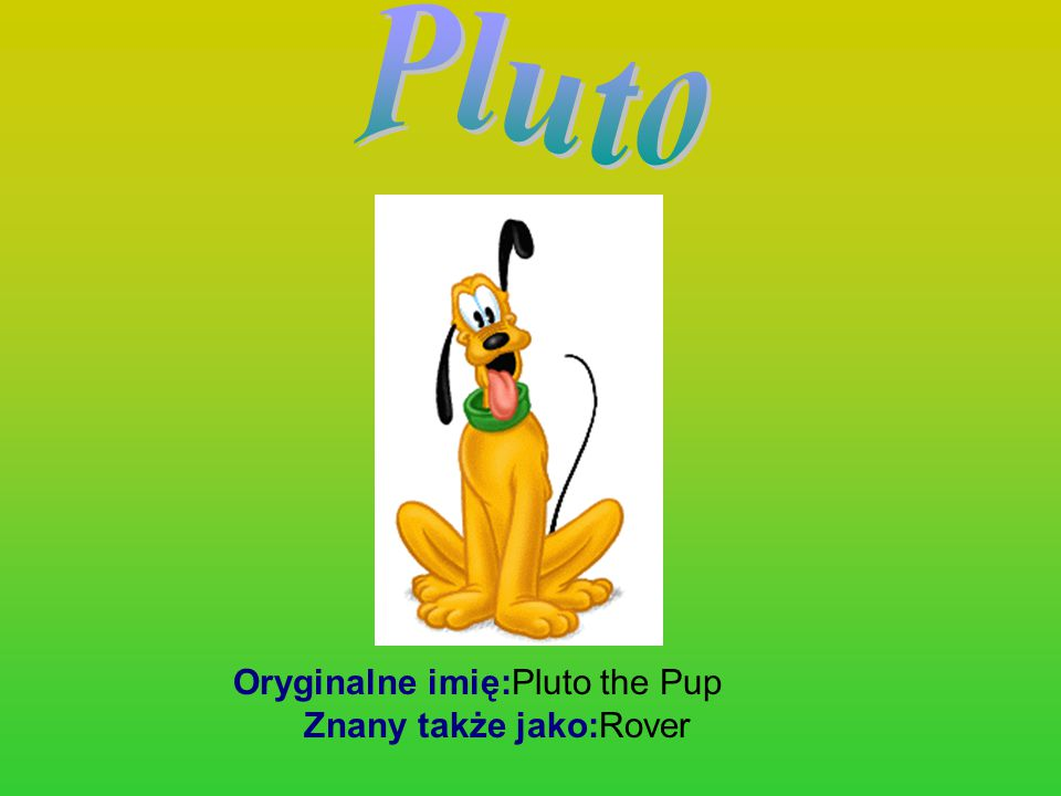 Oryginalne imię:Pluto the Pup Znany także jako:Rover