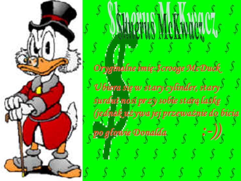 $knerus McKwacz Oryginalne imię:$crooge McDuck