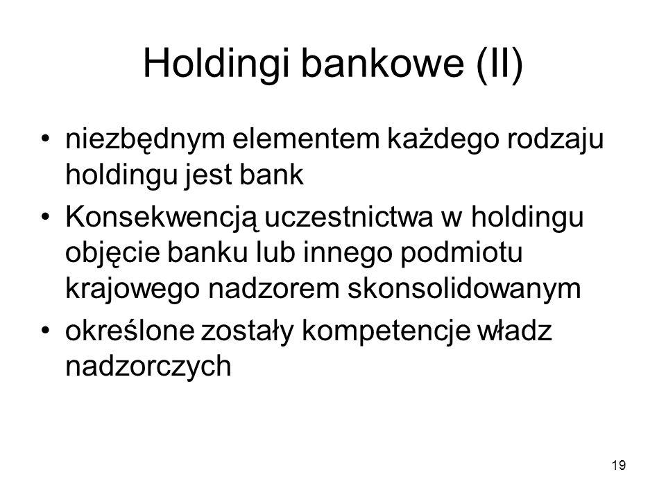 Holdingi bankowe (II) niezbędnym elementem każdego rodzaju holdingu jest bank.