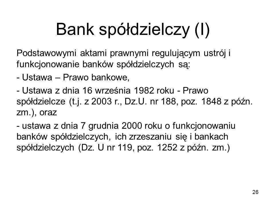Bank spółdzielczy (I) Podstawowymi aktami prawnymi regulującym ustrój i funkcjonowanie banków spółdzielczych są: