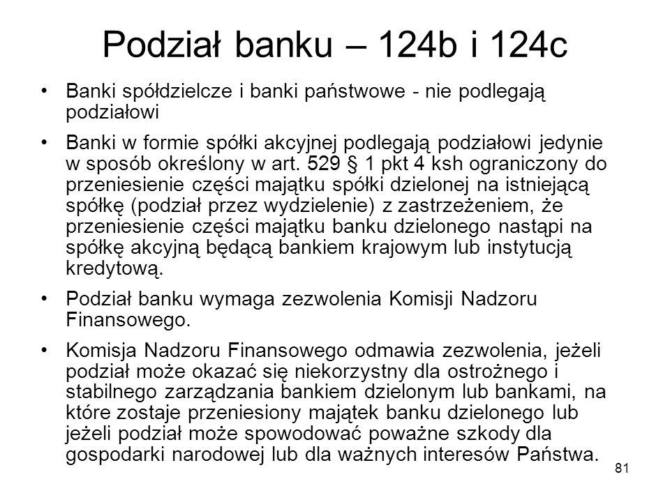 Podział banku – 124b i 124c Banki spółdzielcze i banki państwowe - nie podlegają podziałowi.