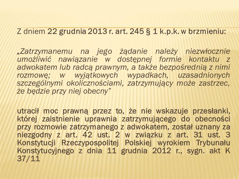 Z dniem 22 grudnia 2013 r. art. 245 § 1 k.p.k. w brzmieniu: