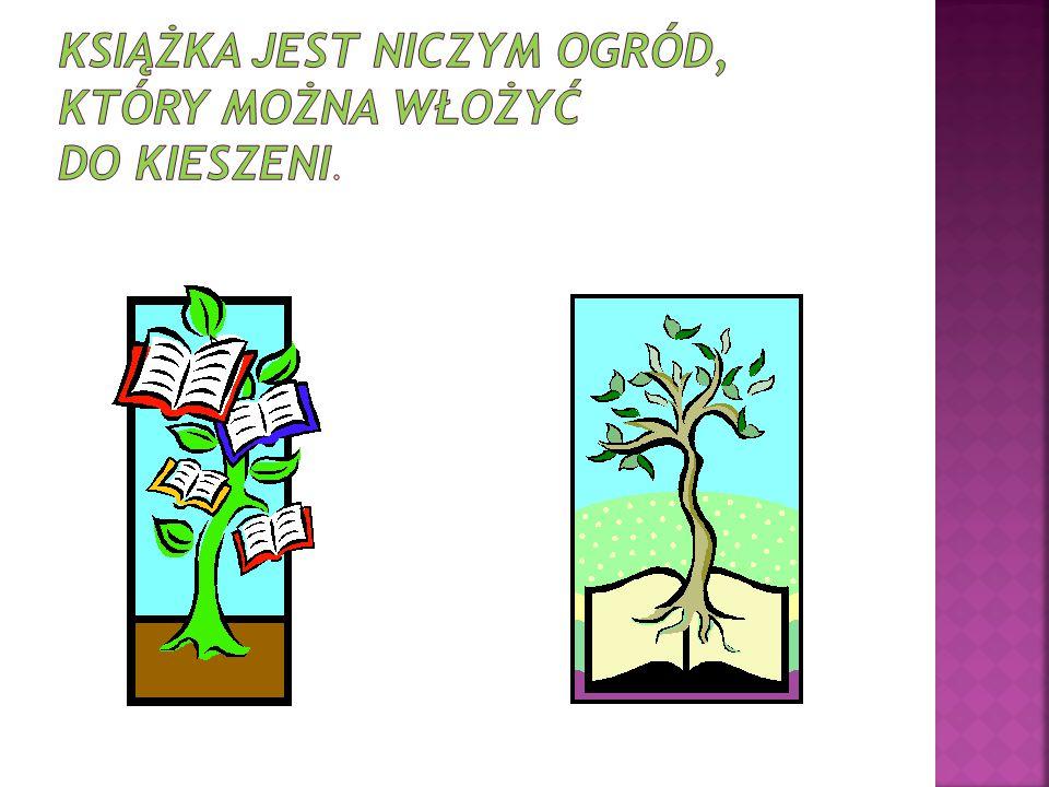 Książka jest niczym ogród, który można włożyć do kieszeni.