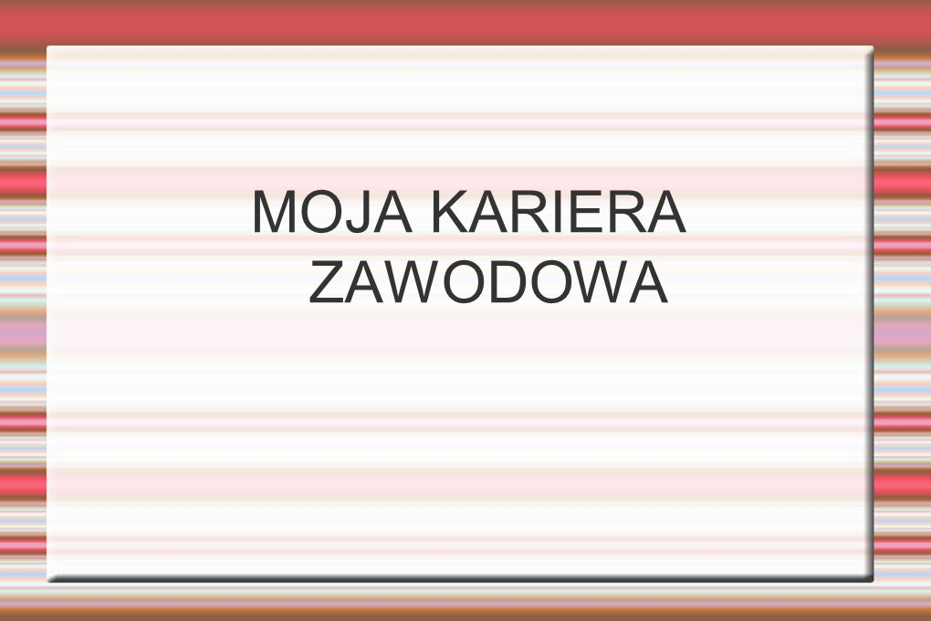 MOJA KARIERA ZAWODOWA