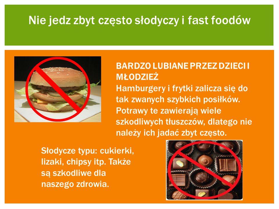 Nie jedz zbyt często słodyczy i fast foodów