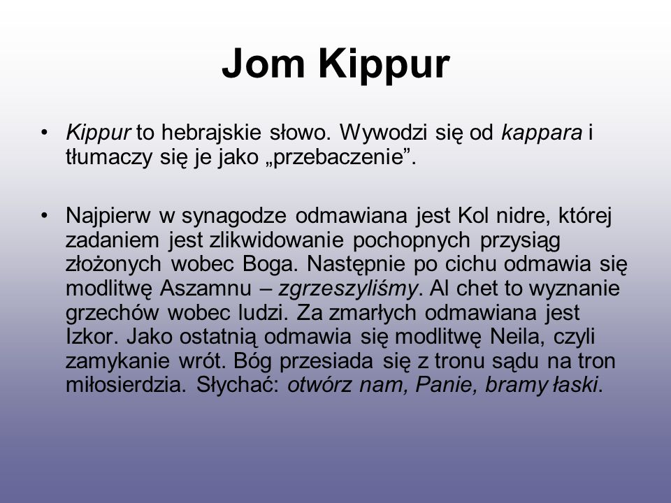 """Jom Kippur Kippur to hebrajskie słowo. Wywodzi się od kappara i tłumaczy się je jako """"przebaczenie ."""