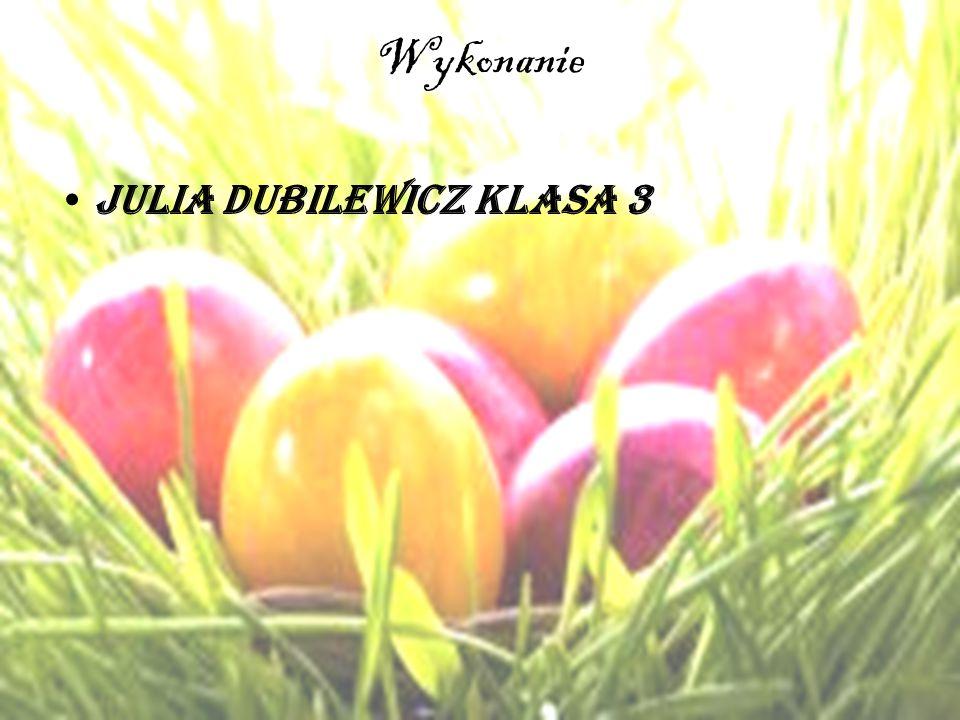 Wykonanie Julia Dubilewicz klasa 3