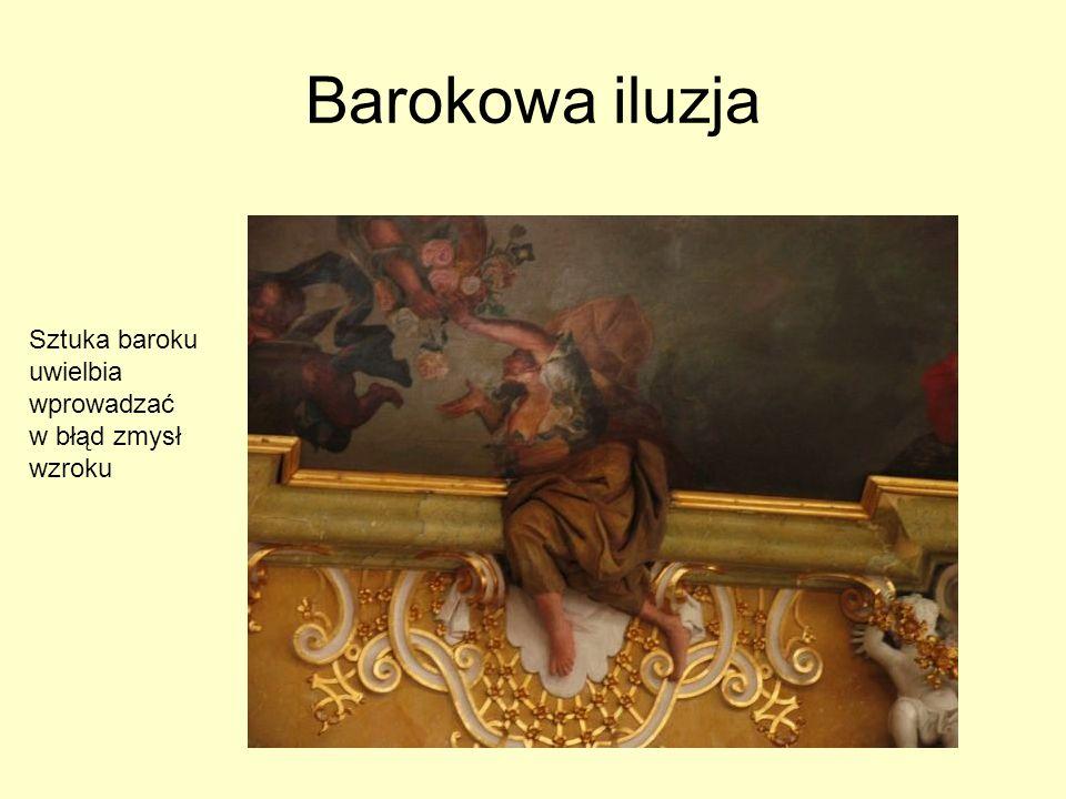 Barokowa iluzja Sztuka baroku uwielbia wprowadzać w błąd zmysł wzroku
