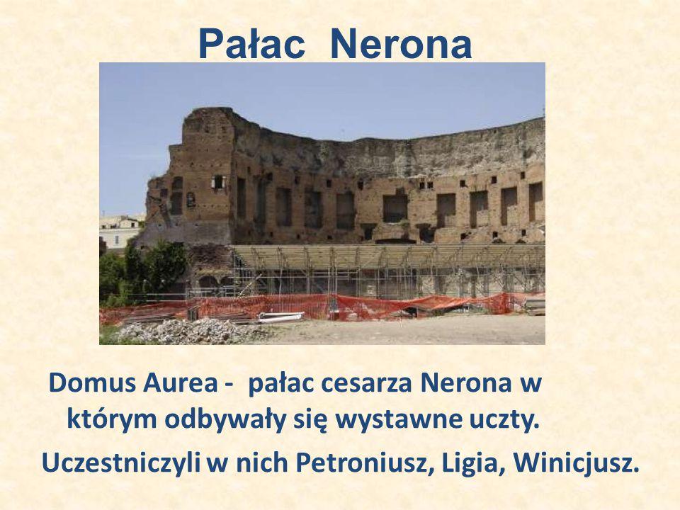 Pałac Nerona Domus Aurea - pałac cesarza Nerona w którym odbywały się wystawne uczty.