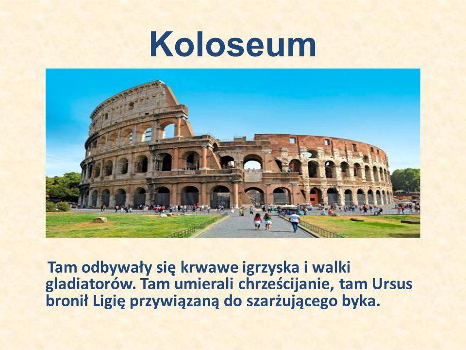 Koloseum Tam odbywały się krwawe igrzyska i walki gladiatorów.