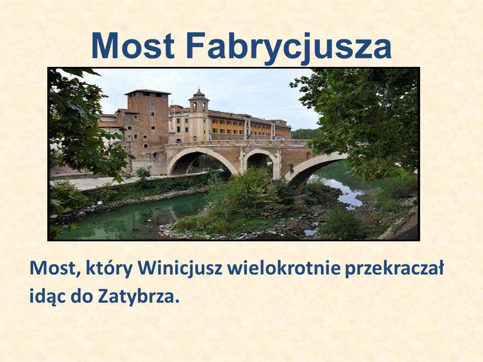 Most Fabrycjusza Most, który Winicjusz wielokrotnie przekraczał