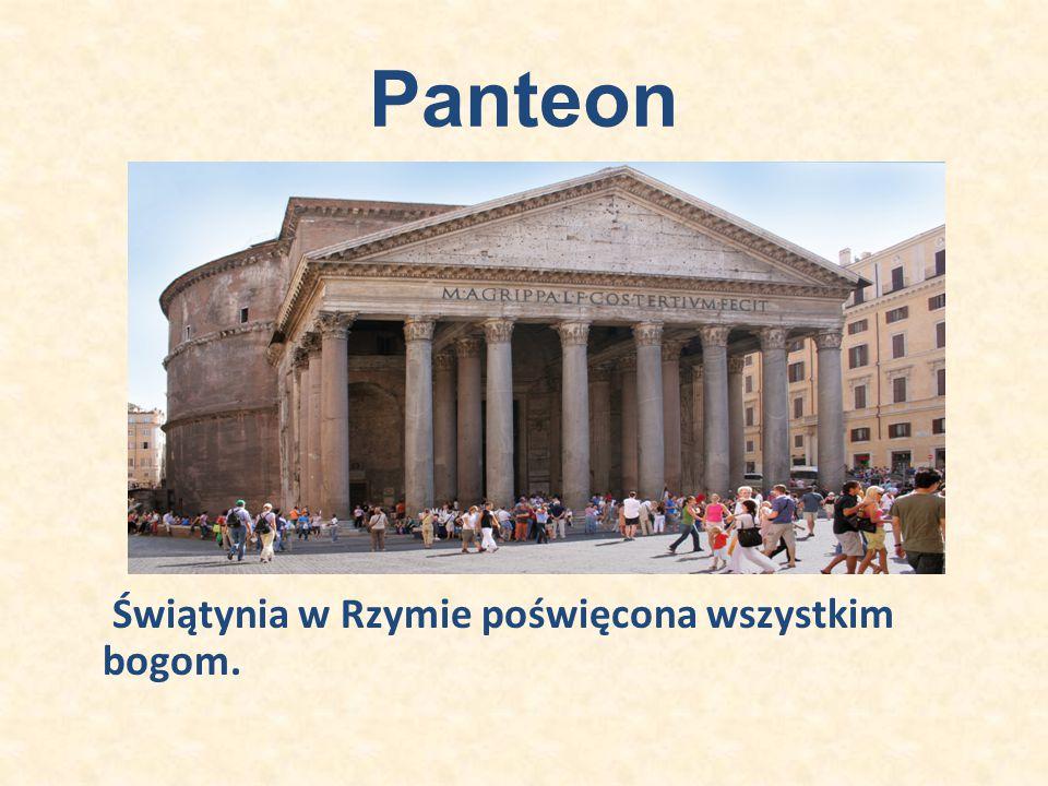 Panteon Świątynia w Rzymie poświęcona wszystkim bogom.