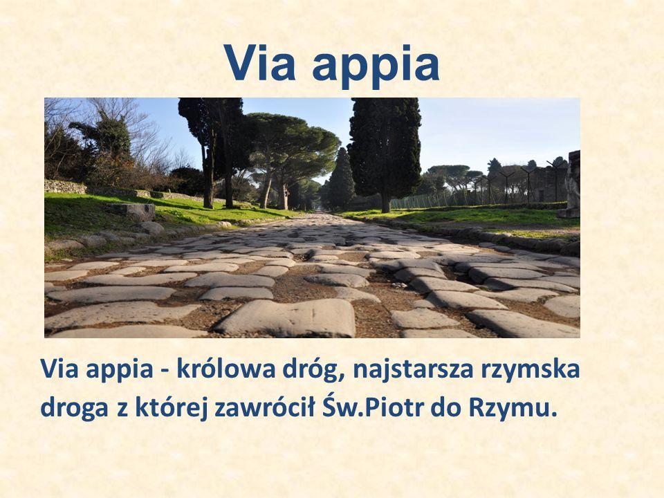 Via appia Via appia - królowa dróg, najstarsza rzymska