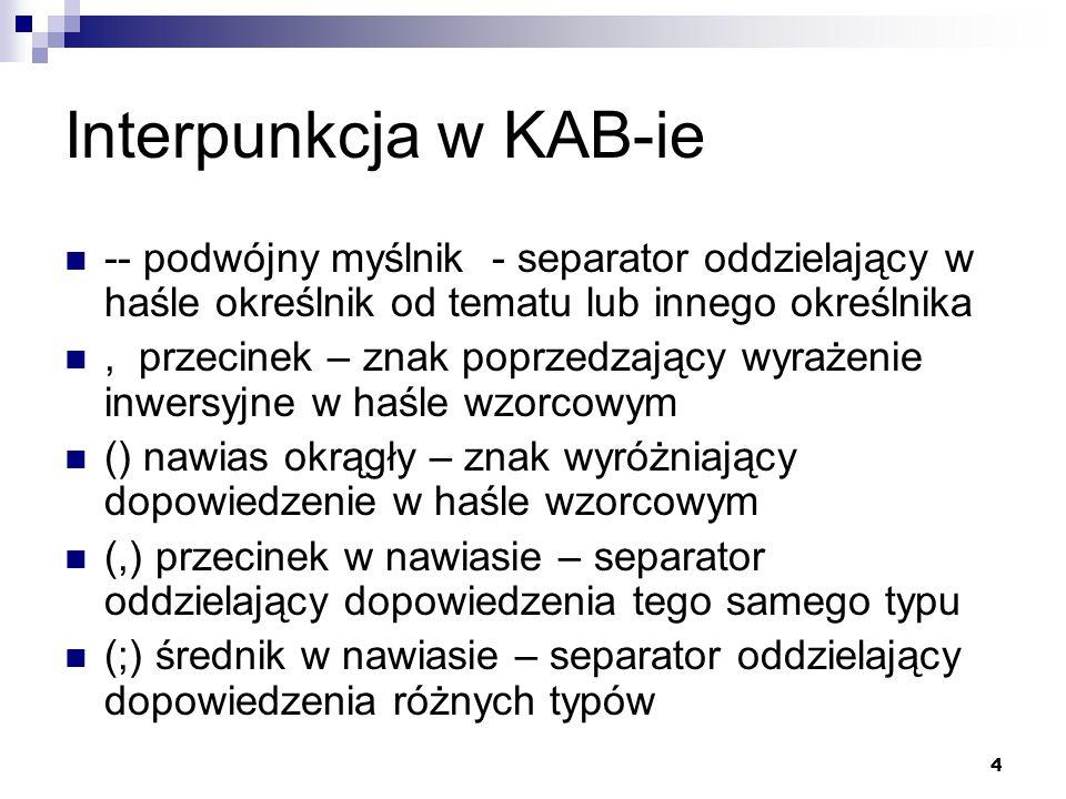 Interpunkcja w KAB-ie -- podwójny myślnik - separator oddzielający w haśle określnik od tematu lub innego określnika.