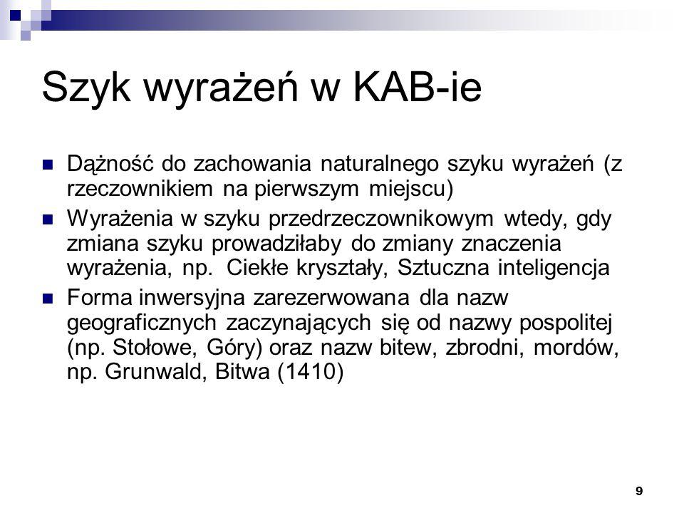 Szyk wyrażeń w KAB-ie Dążność do zachowania naturalnego szyku wyrażeń (z rzeczownikiem na pierwszym miejscu)