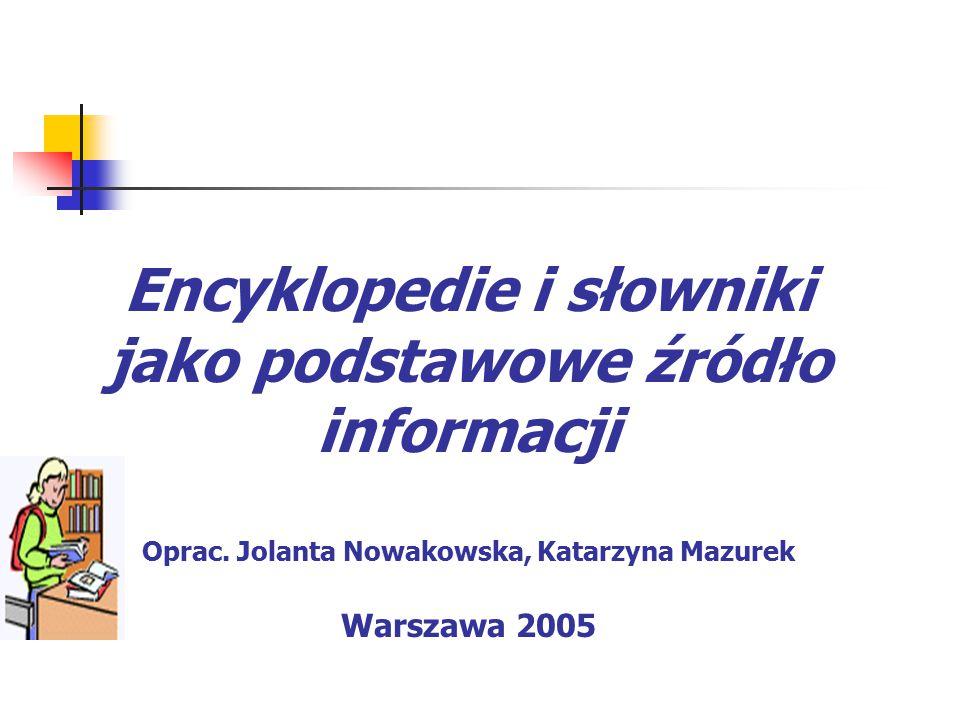 Encyklopedie i słowniki jako podstawowe źródło informacji Oprac