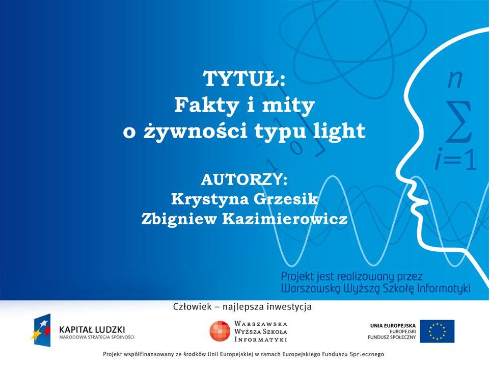 TYTUŁ: Fakty i mity o żywności typu light AUTORZY: Krystyna Grzesik Zbigniew Kazimierowicz