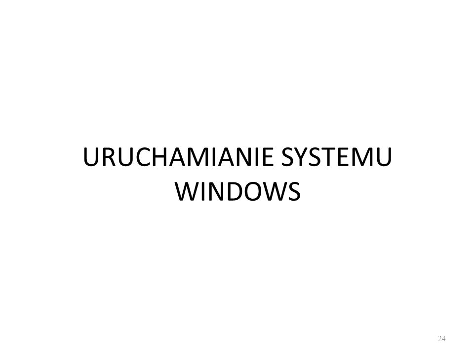 URUCHAMIANIE SYSTEMU WINDOWS
