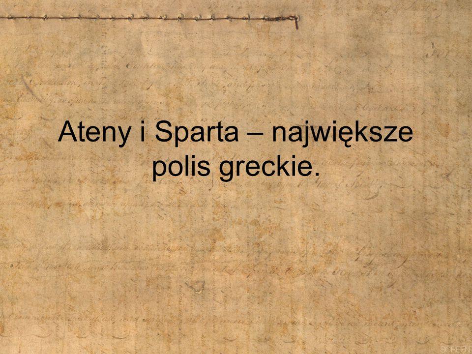 Ateny i Sparta – największe polis greckie.