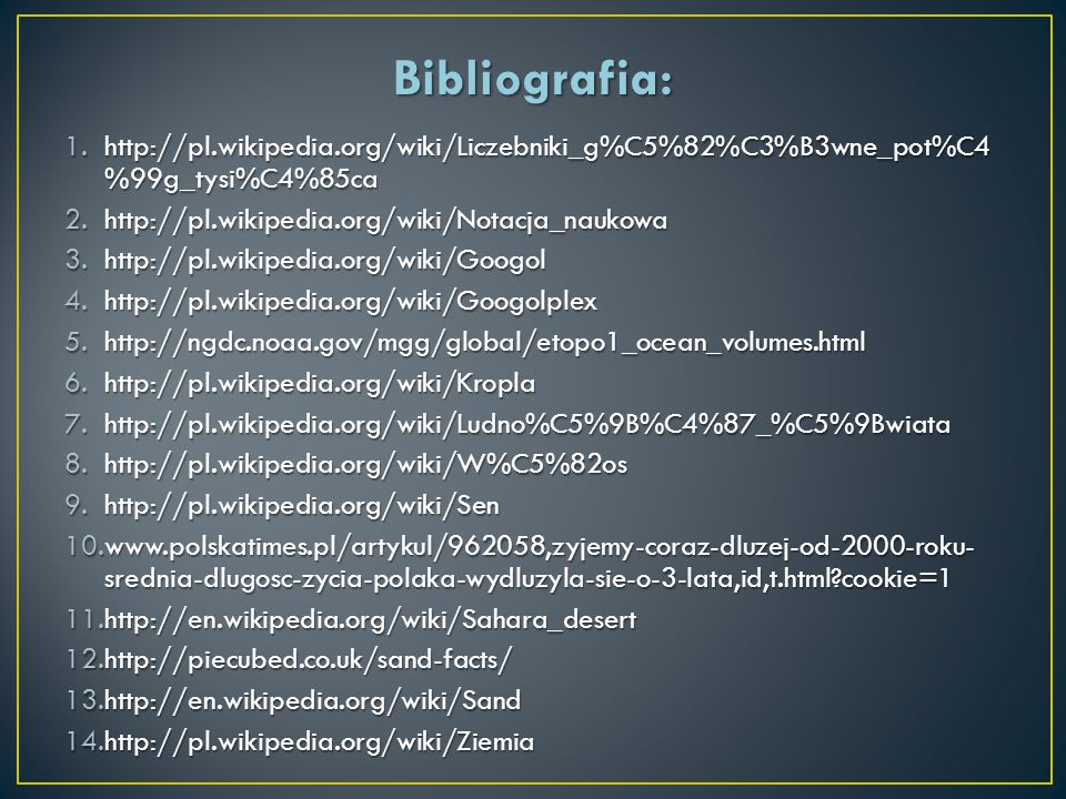 Bibliografia: http://pl.wikipedia.org/wiki/Liczebniki_g%C5%82%C3%B3wne_pot%C4 %99g_tysi%C4%85ca. http://pl.wikipedia.org/wiki/Notacja_naukowa.