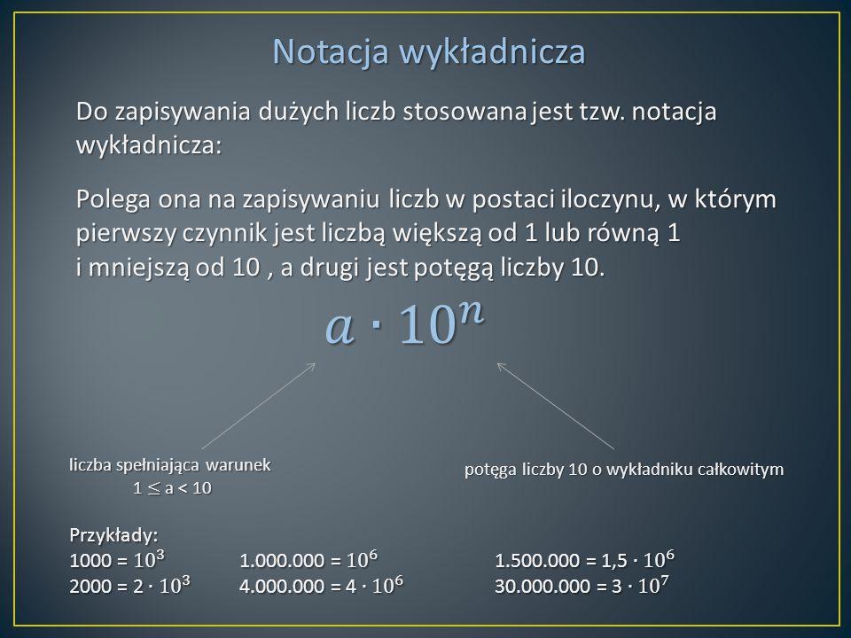 𝑎∙ 10 𝑛 Notacja wykładnicza
