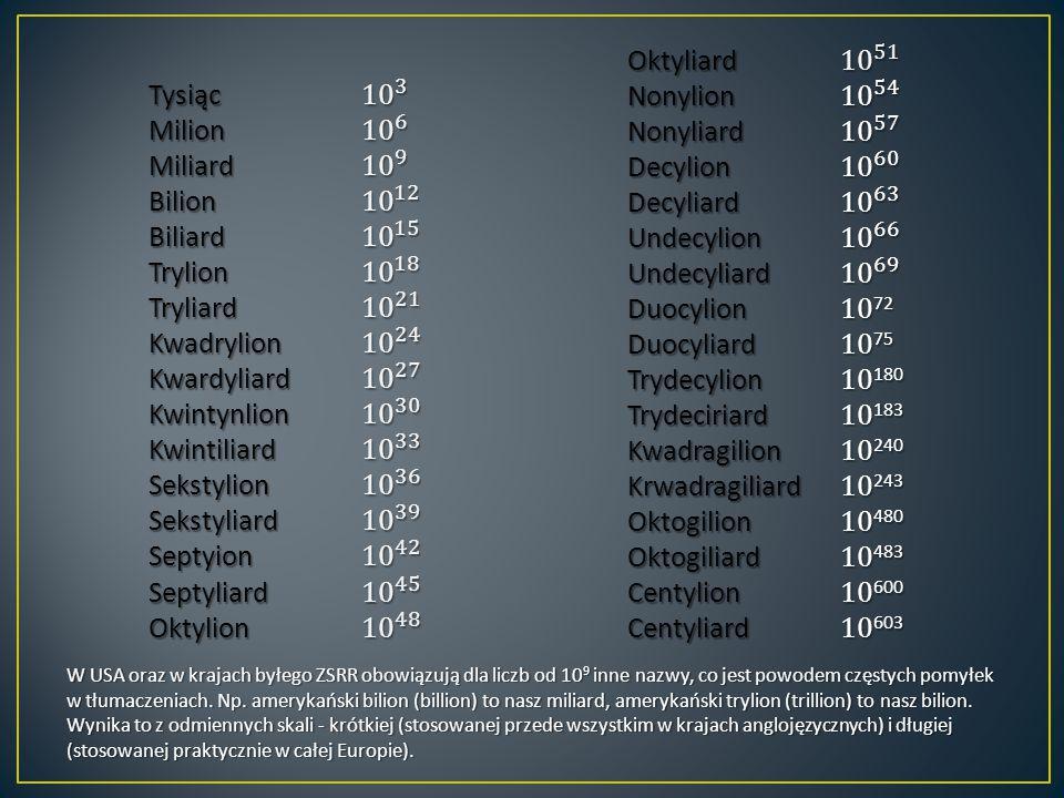 Oktyliard 10 51 Tysiąc 10 3 Nonylion 10 54 Milion 10 6 Nonyliard 10 57
