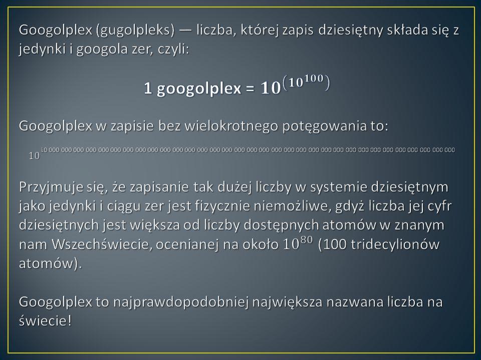 Googolplex (gugolpleks) — liczba, której zapis dziesiętny składa się z jedynki i googola zer, czyli: