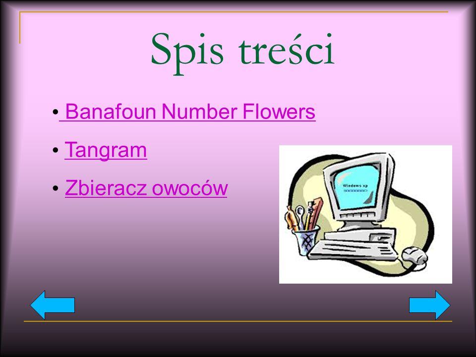 Spis treści Banafoun Number Flowers Tangram Zbieracz owoców
