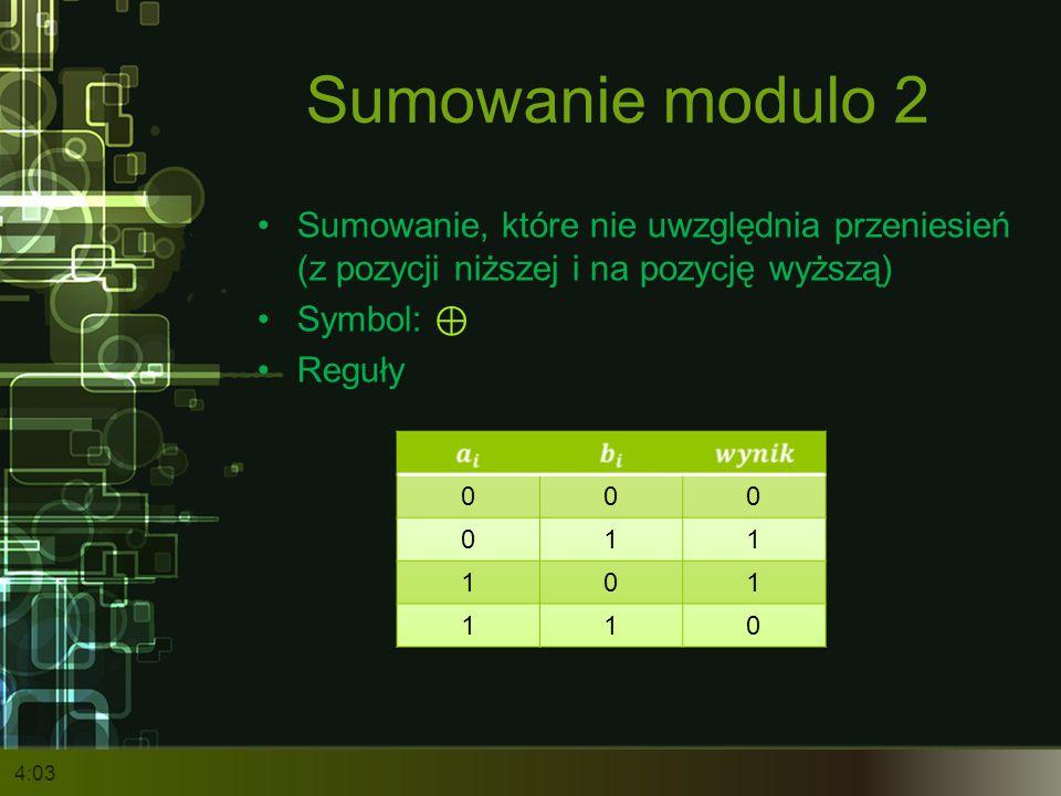Sumowanie modulo 2 Sumowanie, które nie uwzględnia przeniesień (z pozycji niższej i na pozycję wyższą)