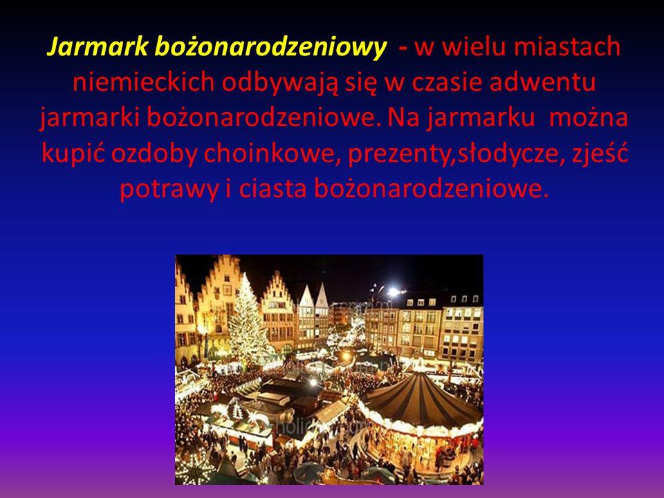 Jarmark bożonarodzeniowy - w wielu miastach niemieckich odbywają się w czasie adwentu jarmarki bożonarodzeniowe.