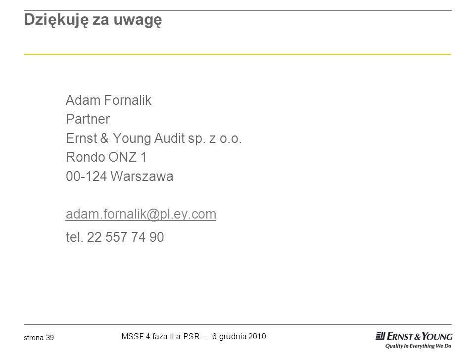 Dziękuję za uwagę Adam Fornalik Partner Ernst & Young Audit sp. z o.o. Rondo ONZ 1 00-124 Warszawa adam.fornalik@pl.ey.com tel. 22 557 74 90