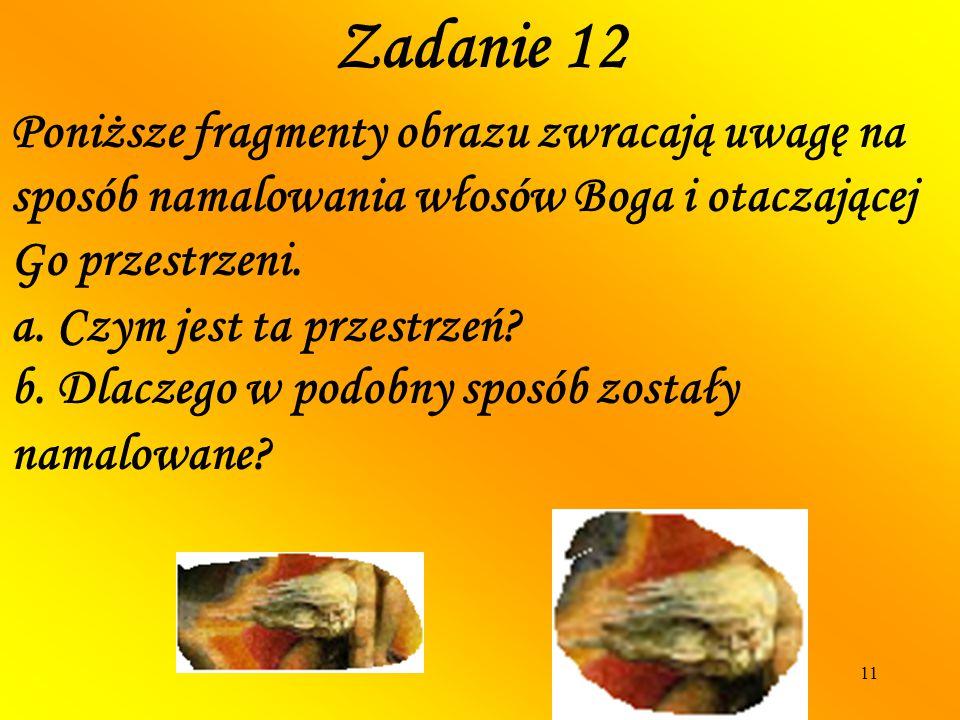 Zadanie 12 Poniższe fragmenty obrazu zwracają uwagę na sposób namalowania włosów Boga i otaczającej Go przestrzeni.