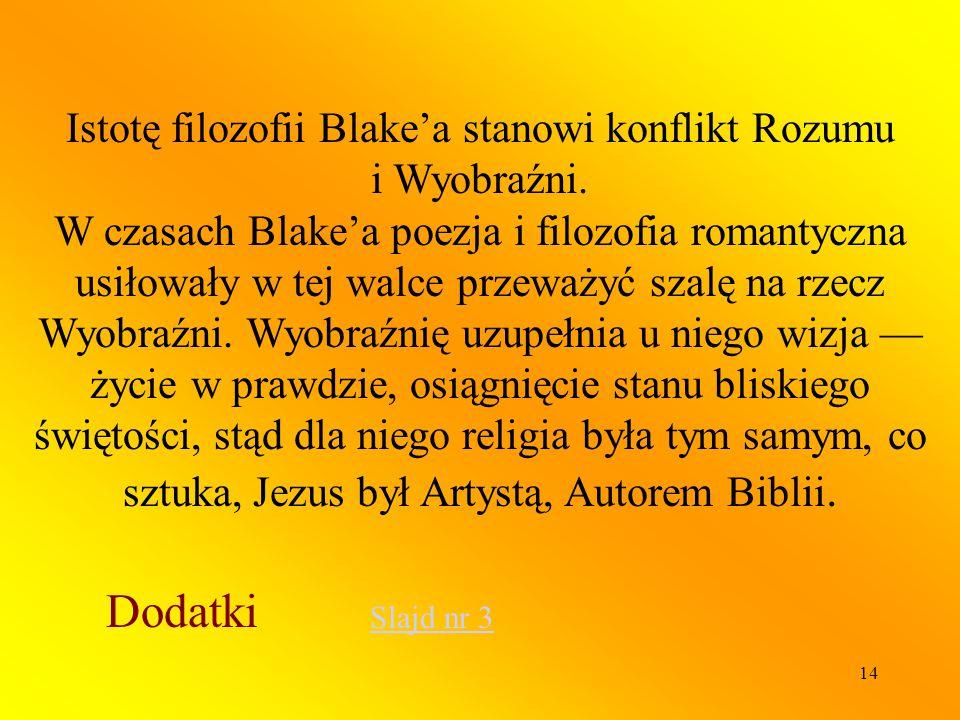 Istotę filozofii Blake'a stanowi konflikt Rozumu i Wyobraźni.