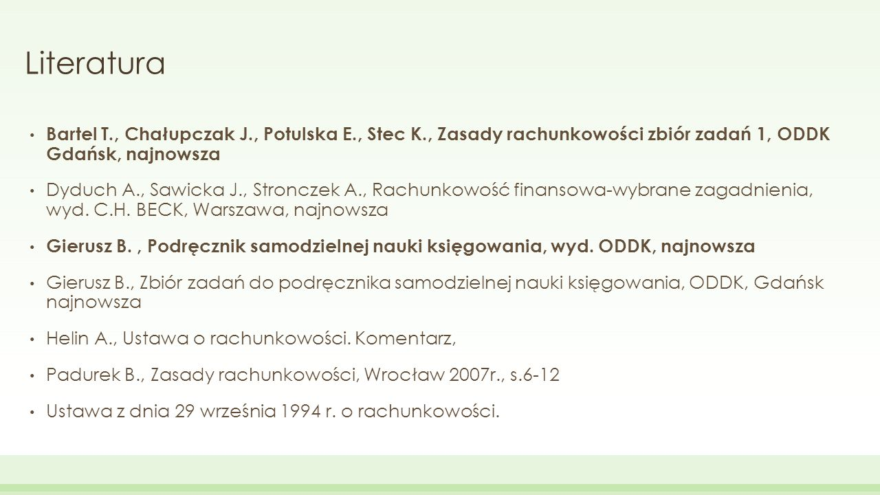 Literatura Bartel T., Chałupczak J., Potulska E., Stec K., Zasady rachunkowości zbiór zadań 1, ODDK Gdańsk, najnowsza.