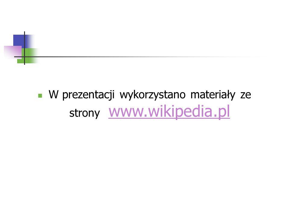 W prezentacji wykorzystano materiały ze strony www.wikipedia.pl