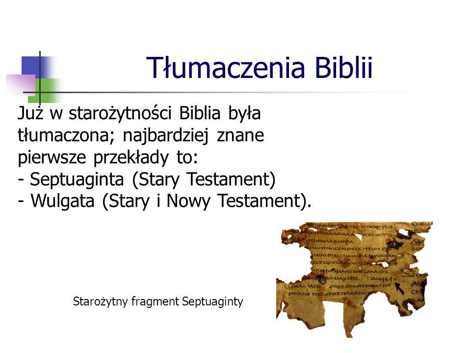 Tłumaczenia Biblii Już w starożytności Biblia była tłumaczona; najbardziej znane pierwsze przekłady to: