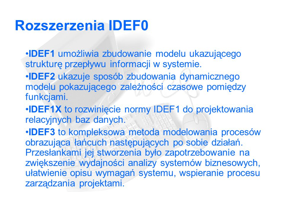 Rozszerzenia IDEF0 IDEF1 umożliwia zbudowanie modelu ukazującego strukturę przepływu informacji w systemie.