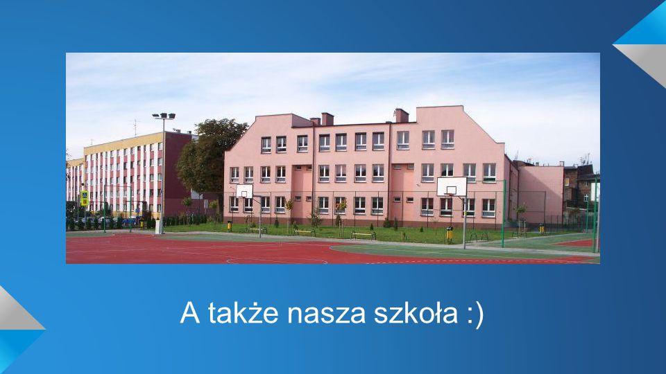 A także nasza szkoła :)