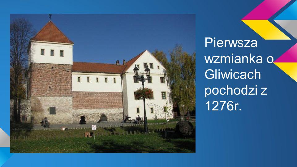 Pierwsza wzmianka o Gliwicach pochodzi z 1276r.