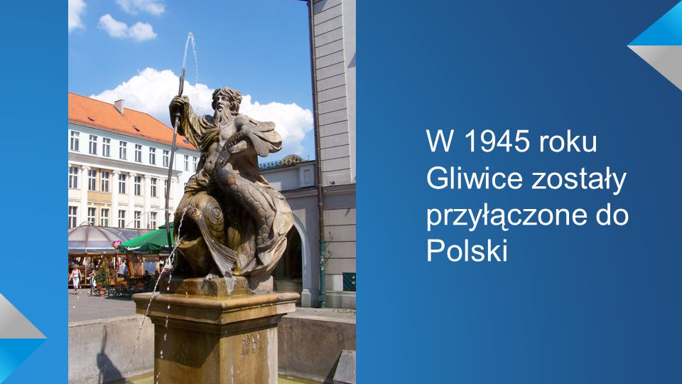 W 1945 roku Gliwice zostały przyłączone do Polski