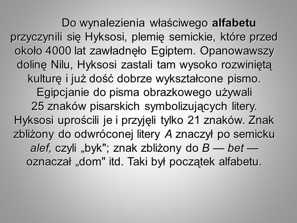 Do wynaIezienia właściwego alfabetu przyczynili się Hyksosi, plemię semickie, które przed około 4000 lat zawładnęło Egiptem.
