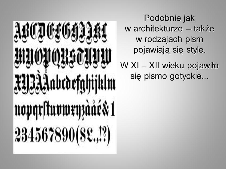 W XI – XII wieku pojawiło się pismo gotyckie...