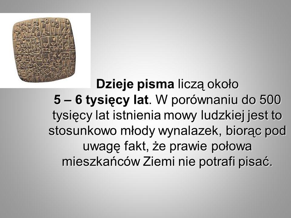 Dzieje pisma liczą około 5 – 6 tysięcy lat