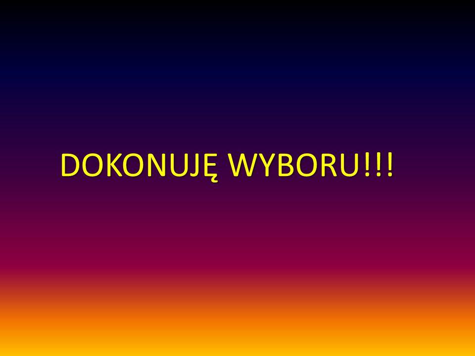 DOKONUJĘ WYBORU!!!